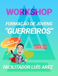 """Workshop Formação de Jovens """"Guerreiros"""" dos Afetos"""